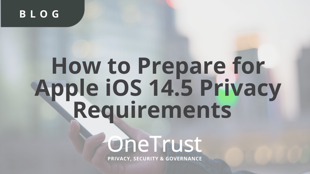 Apple iOS 14.5 Privacy Requirements