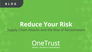 Reduce Your Risk: Supply Chain Attacks and the Rise of Ransomware