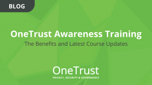 OneTrust Awareness Training: The Benefits and Latest Course Updates