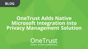 OneTrust Adds Native Microsoft Integration into Privacy Management Solution